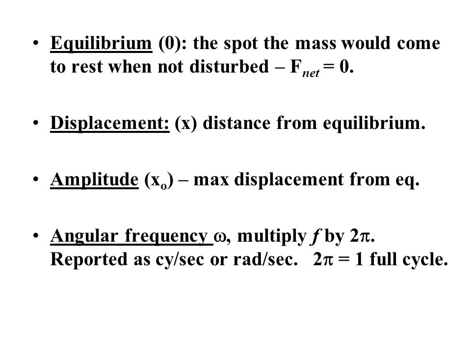 Equilibrium (0): the spot the mass would come to rest when not disturbed – Fnet = 0.