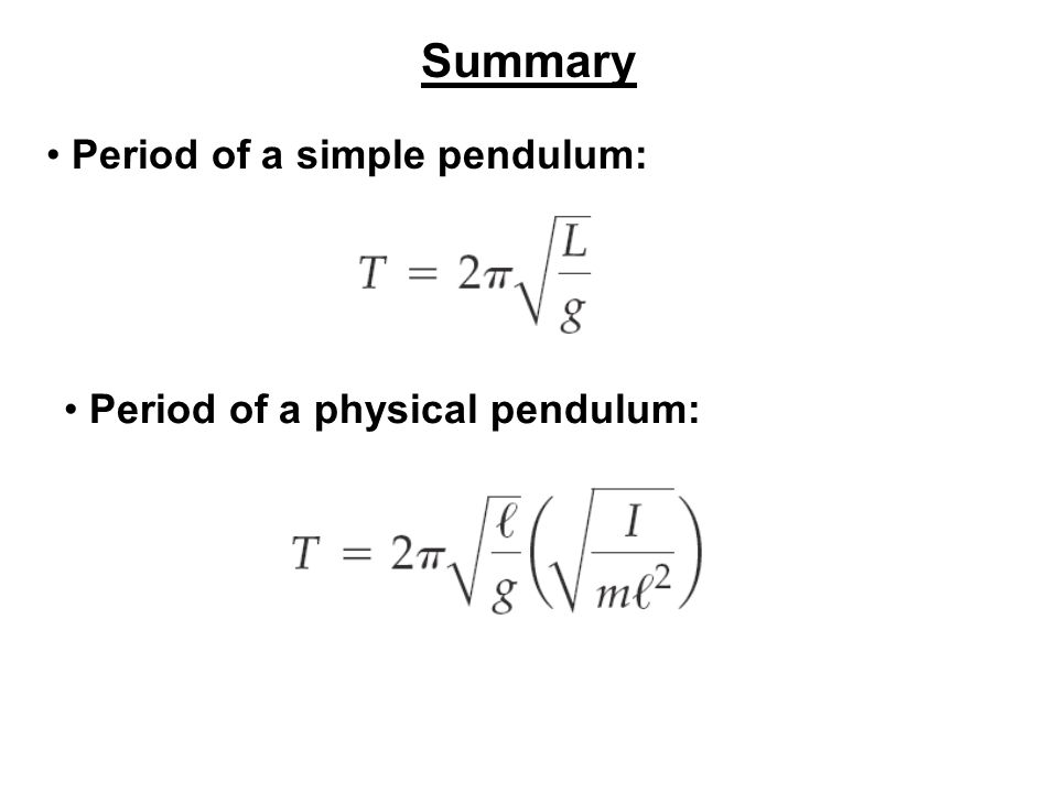 Summary Period of a simple pendulum: Period of a physical pendulum: