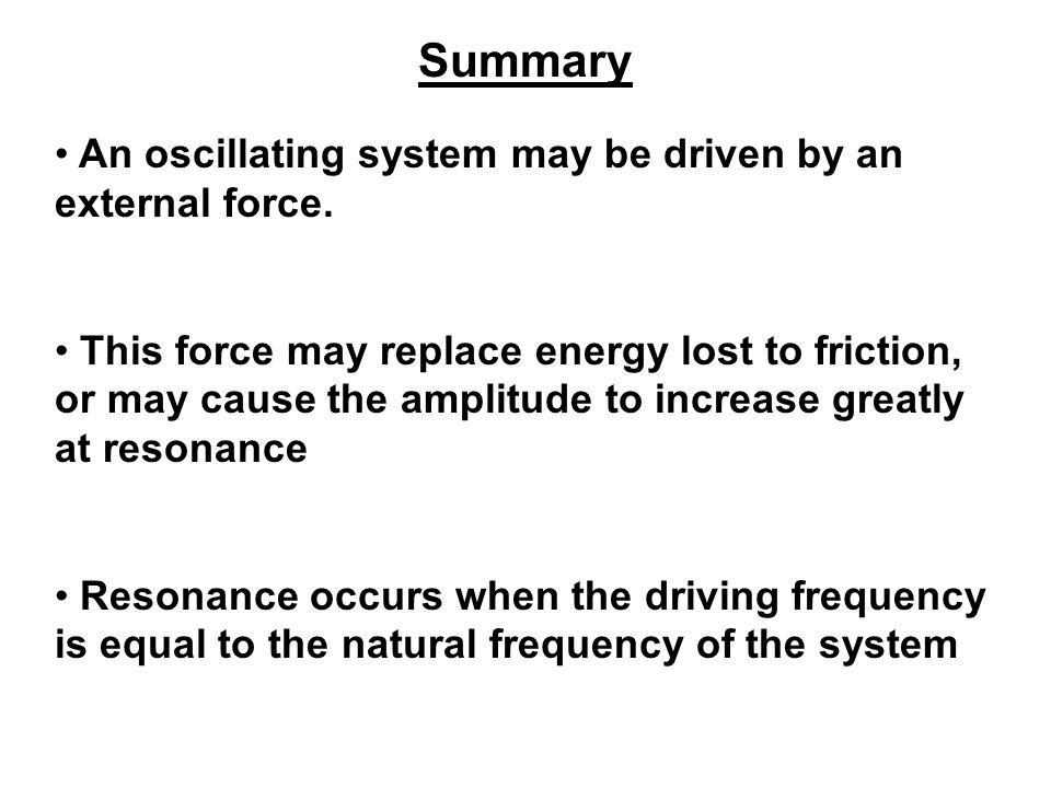 Summary An oscillating system may be driven by an external force.