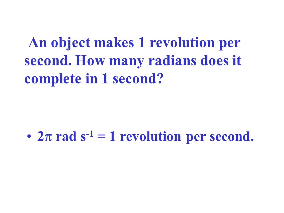 An object makes 1 revolution per second