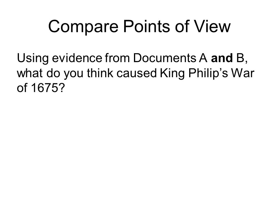 Compare Points of View Using evidence from Documents A and B, what do you think caused King Philip's War of 1675