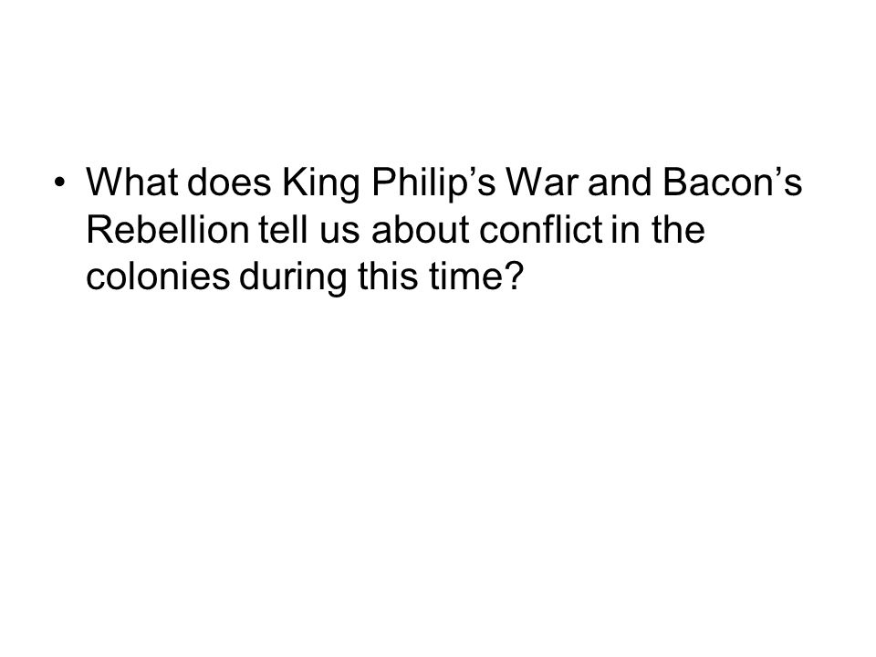 What does King Philip's War and Bacon's Rebellion tell us about conflict in the colonies during this time
