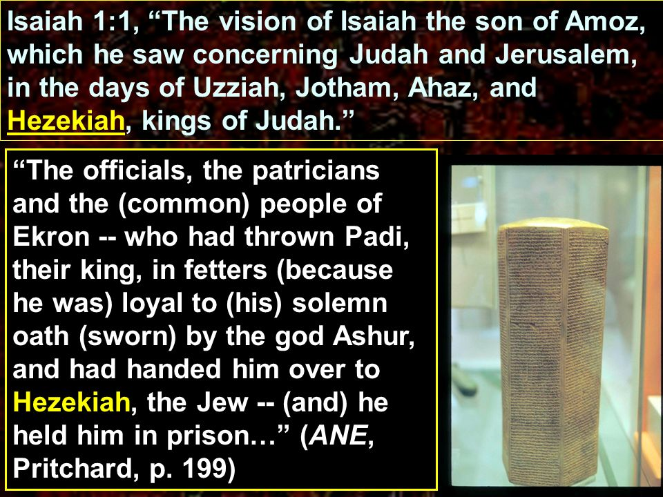 Isaiah 1:1, The vision of Isaiah the son of Amoz, which he saw concerning Judah and Jerusalem, in the days of Uzziah, Jotham, Ahaz, and Hezekiah, kings of Judah.