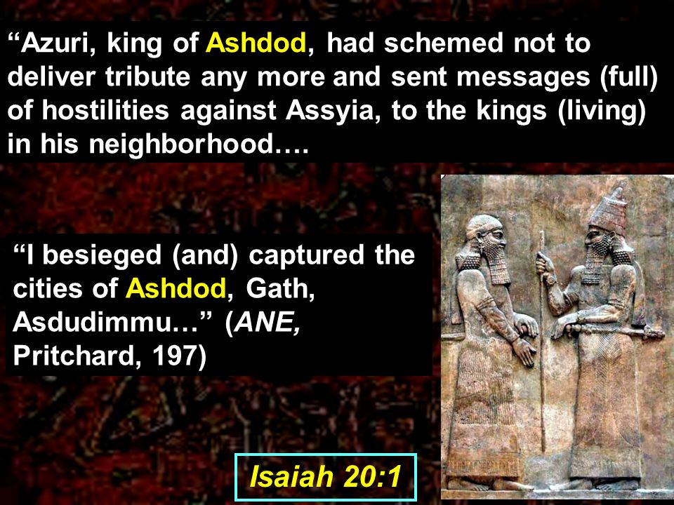 Azuri, king of Ashdod, had schemed not to deliver tribute any more and sent messages (full) of hostilities against Assyia, to the kings (living) in his neighborhood….