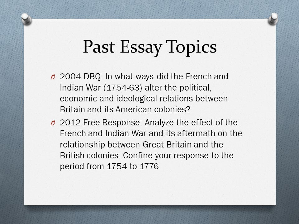 dbq essay on french and indian war Mark fitzgerald 10-8-10 history dbq the french and indian war or 7 year was a crucial war fought between america and the british several changes occurred.