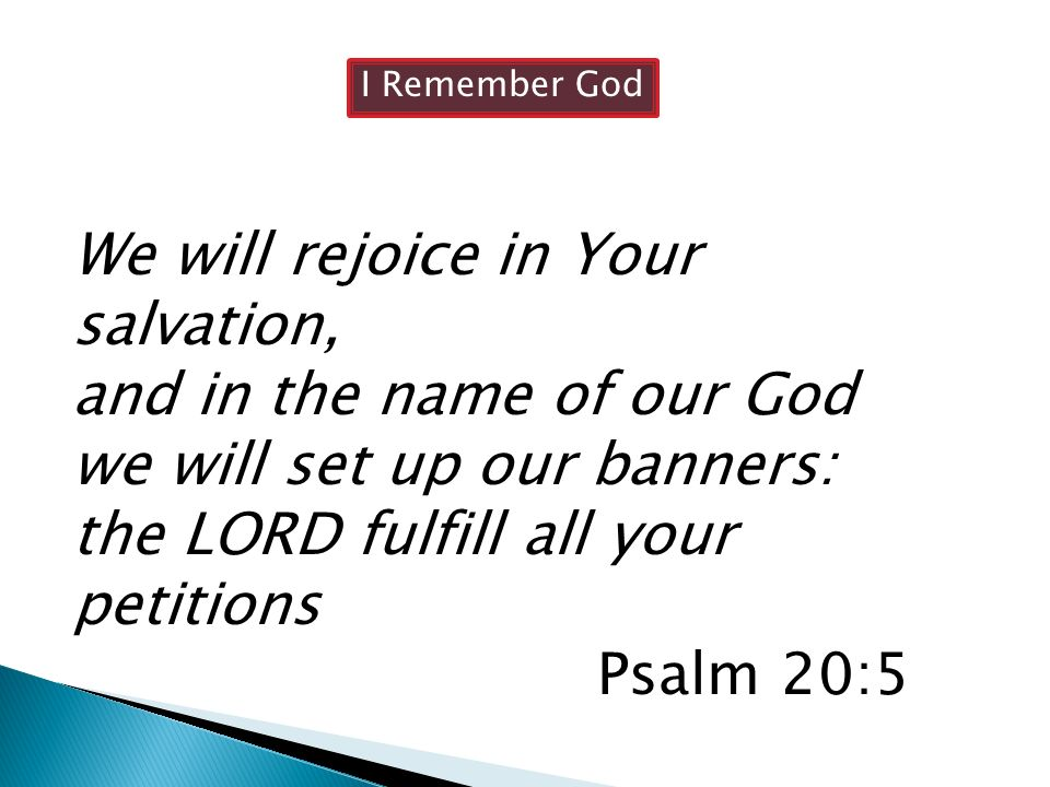 We will rejoice in Your salvation, and in the name of our God