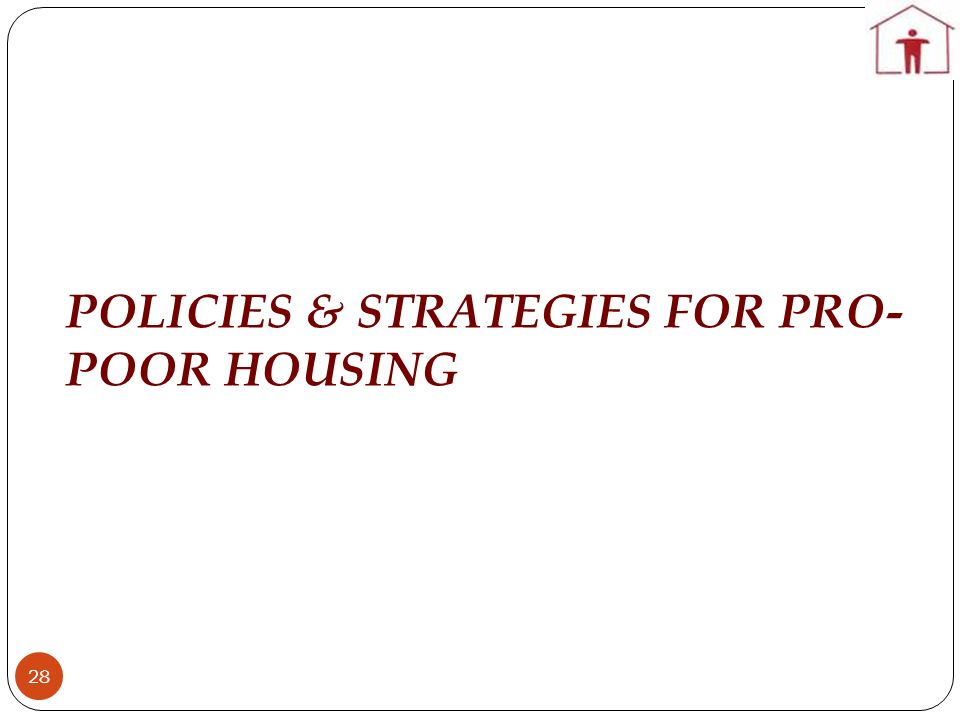 POLICIES & STRATEGIES FOR PRO-POOR HOUSING