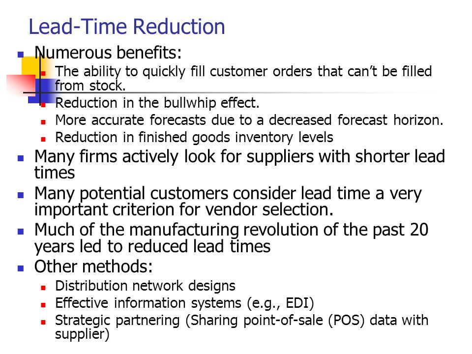 lead time reduction methods Lead time and customerslead time provided to our customers, does not impact ourinventory levelsit is only the supply lead time that impacts inventoryclearly, the lead time to our customer, impacts their inventorylevel.
