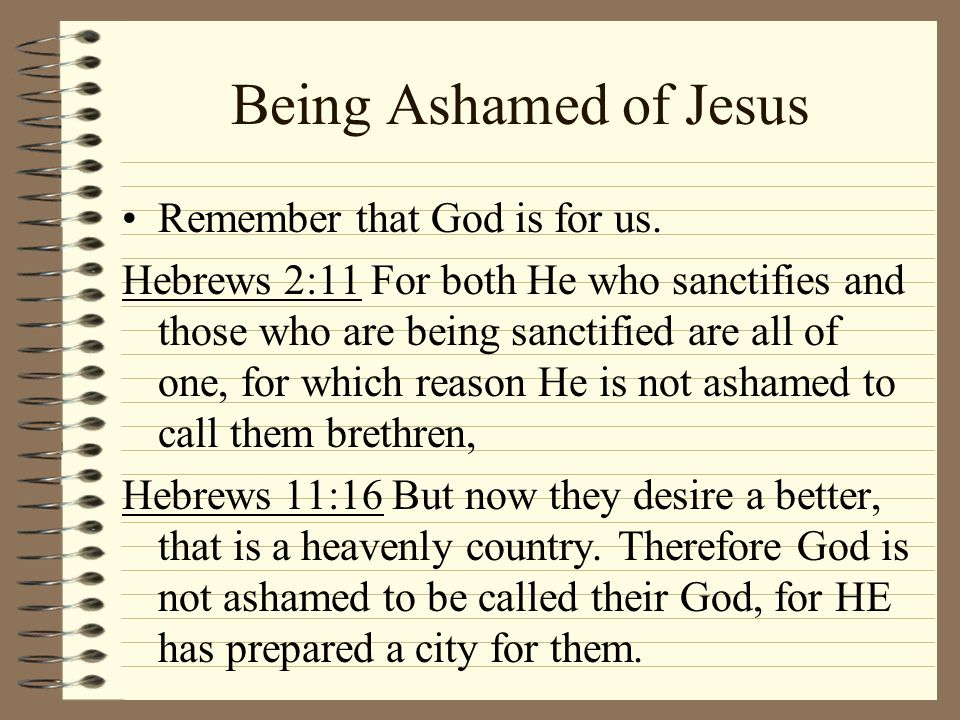 Being Ashamed of Jesus Remember that God is for us.