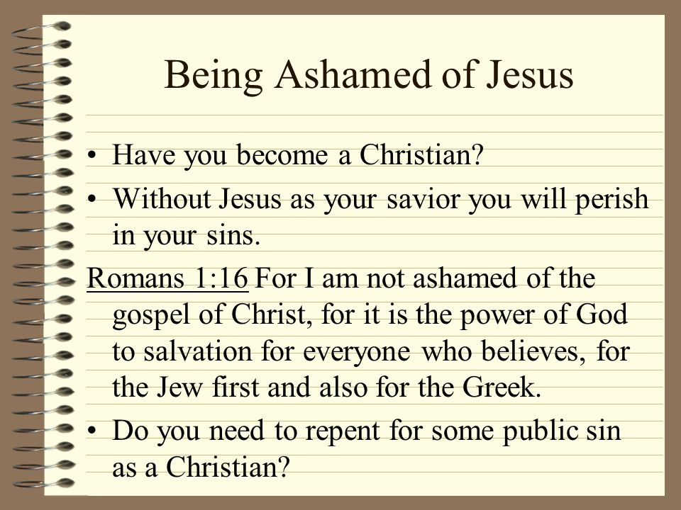 Being Ashamed of Jesus Have you become a Christian