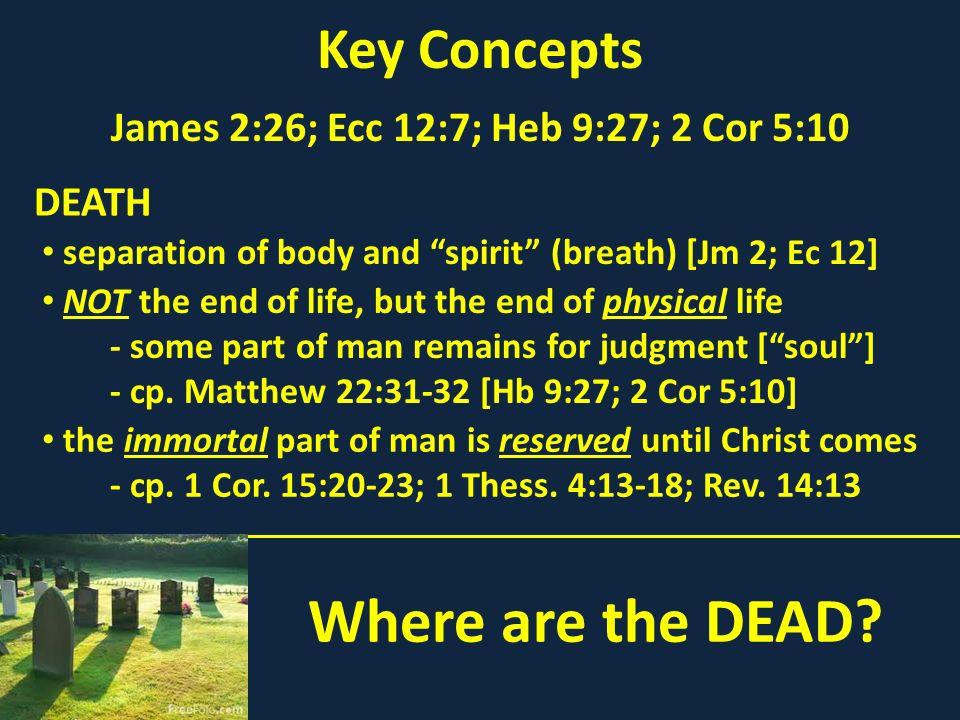 James 2:26; Ecc 12:7; Heb 9:27; 2 Cor 5:10