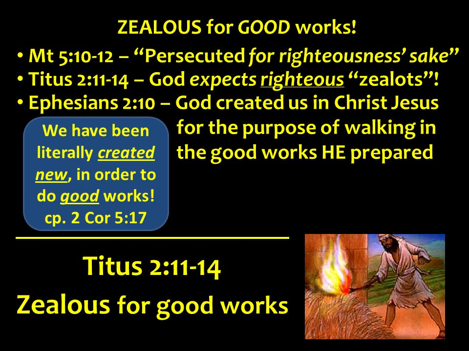We have been literally created new, in order to do good works!
