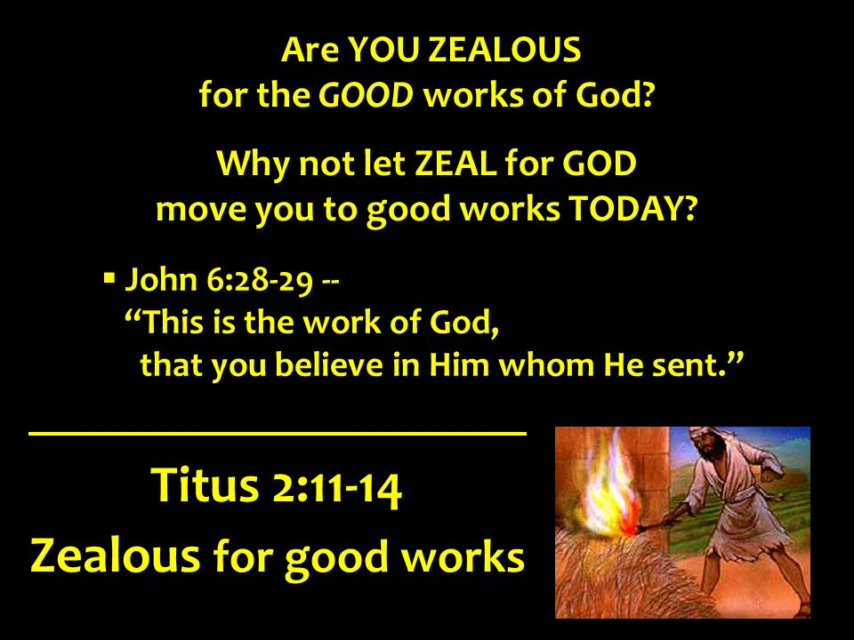 for the GOOD works of God move you to good works TODAY