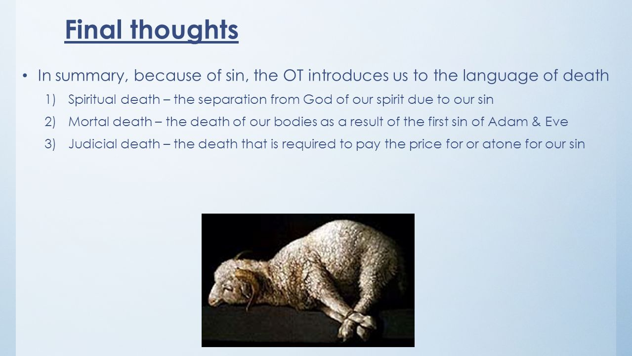 Final thoughts In summary, because of sin, the OT introduces us to the language of death.