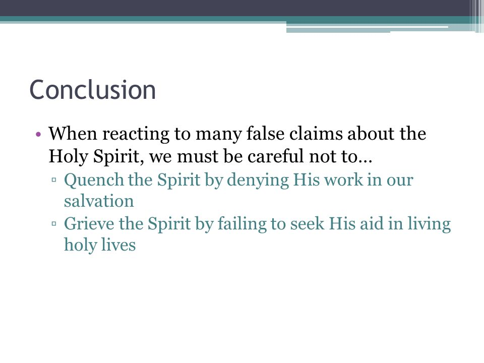 Conclusion When reacting to many false claims about the Holy Spirit, we must be careful not to…