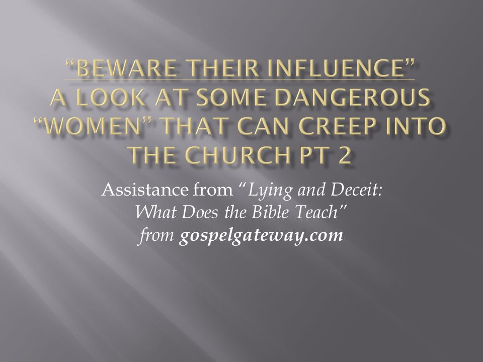 Beware their Influence A look at some dangerous women that can creep into the Church Pt 2