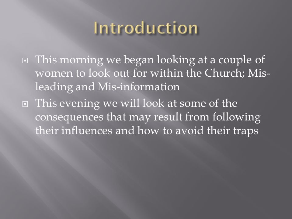 Introduction This morning we began looking at a couple of women to look out for within the Church; Mis-leading and Mis-information.