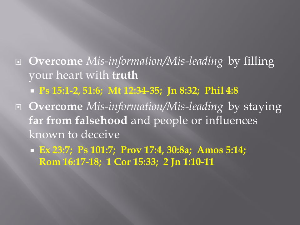 Overcome Mis-information/Mis-leading by filling your heart with truth