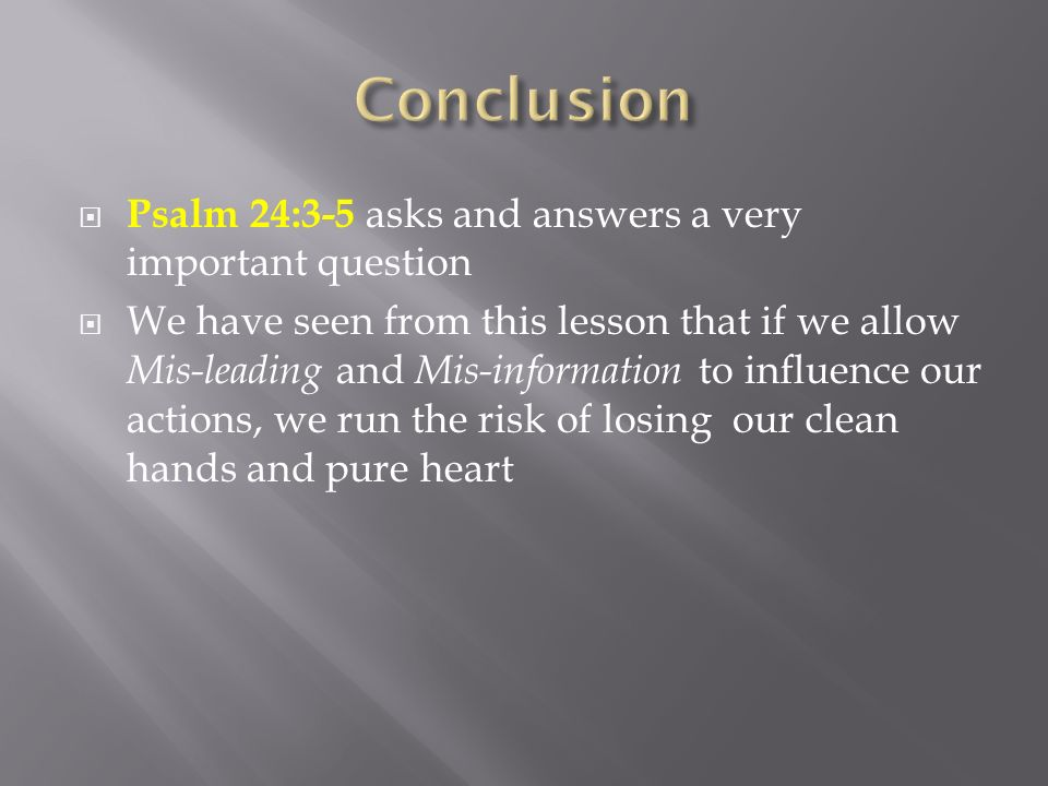 Conclusion Psalm 24:3-5 asks and answers a very important question