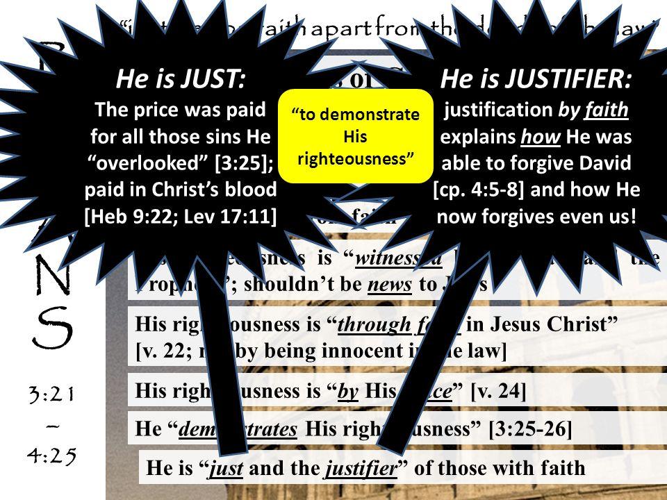 R O M A N S He is JUST: He is JUSTIFIER: