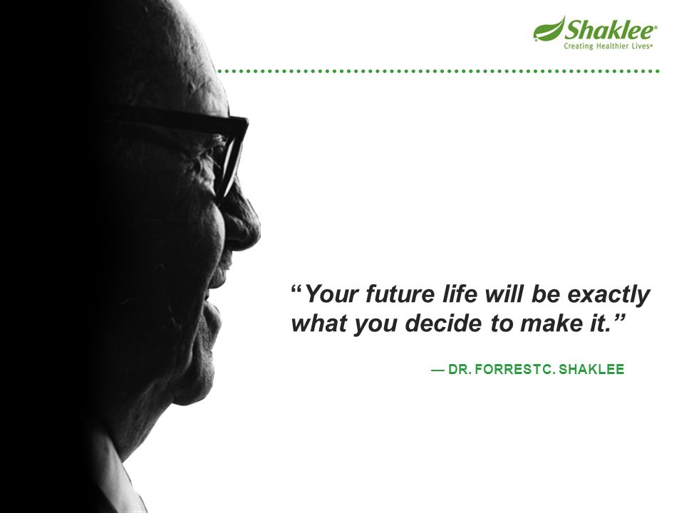 Your future life will be exactly what you decide to make it.