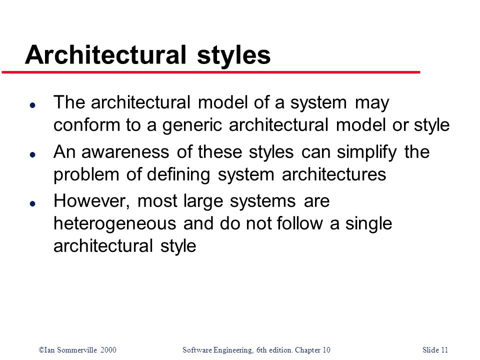 Architectural styles The architectural model of a system may conform to a generic architectural model or style.