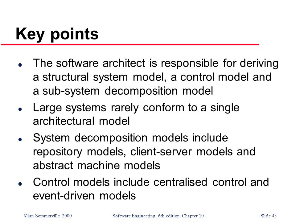 Key points The software architect is responsible for deriving a structural system model, a control model and a sub-system decomposition model.