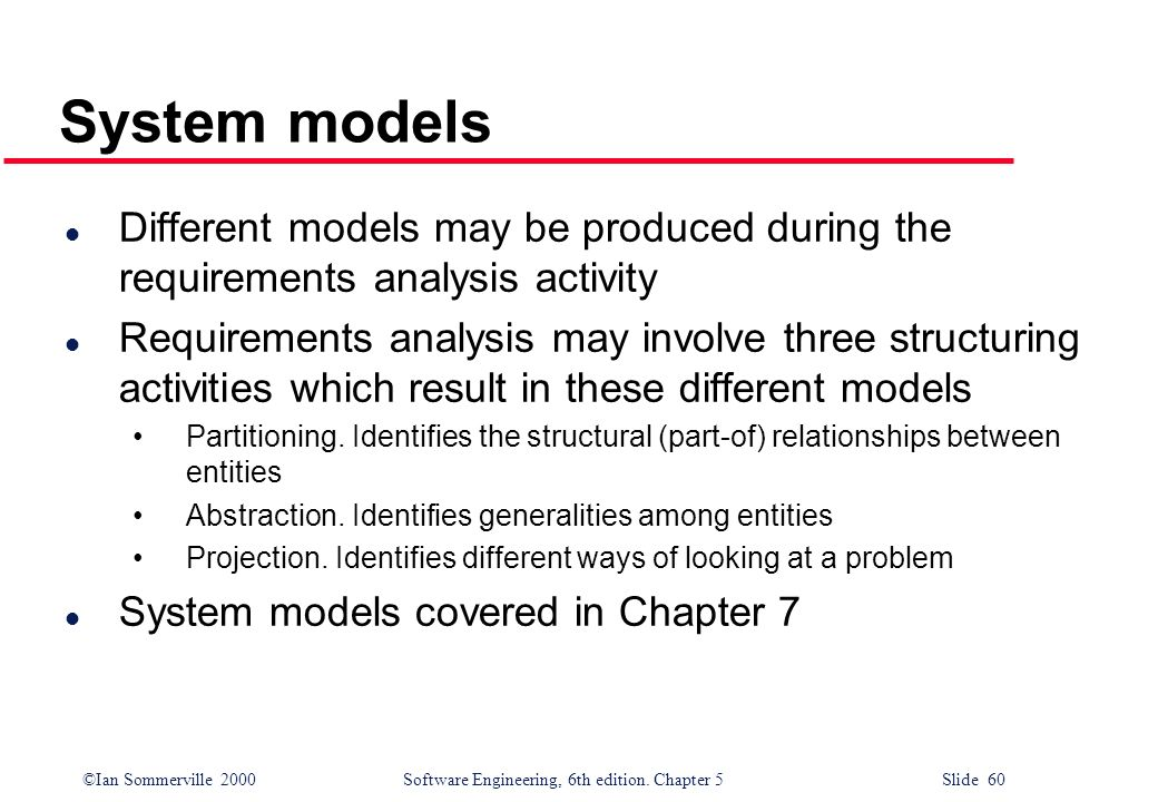 System models Different models may be produced during the requirements analysis activity.