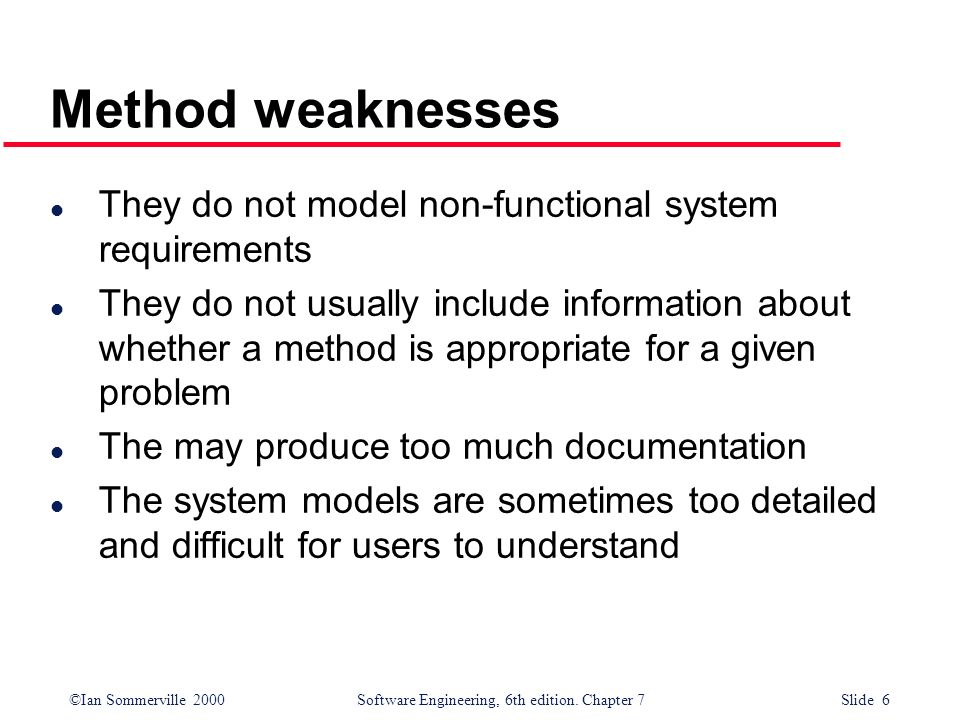 Method weaknesses They do not model non-functional system requirements
