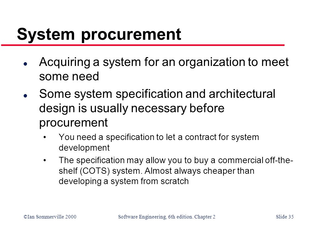 System procurement Acquiring a system for an organization to meet some need.