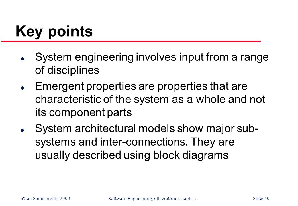 Key points System engineering involves input from a range of disciplines.