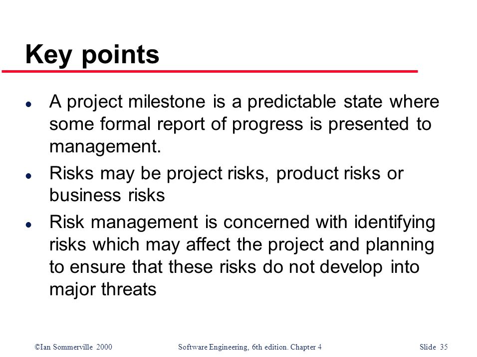 Key points A project milestone is a predictable state where some formal report of progress is presented to management.