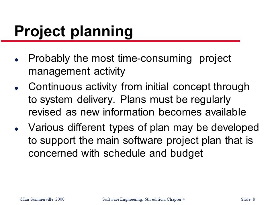 Project planning Probably the most time-consuming project management activity.