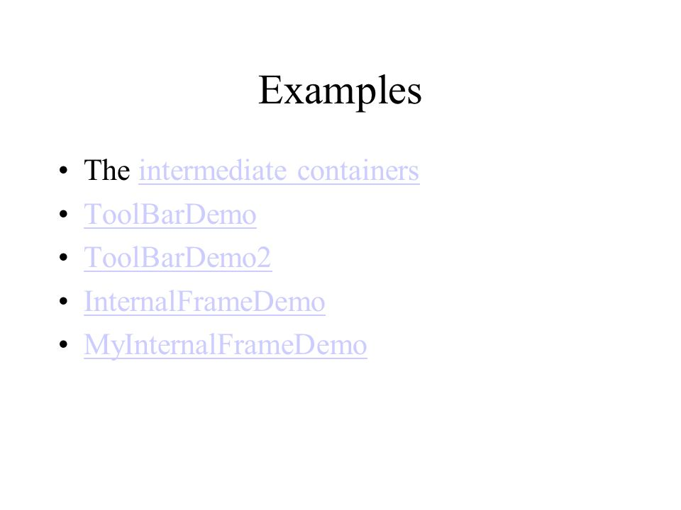 Examples The intermediate containers ToolBarDemo ToolBarDemo2