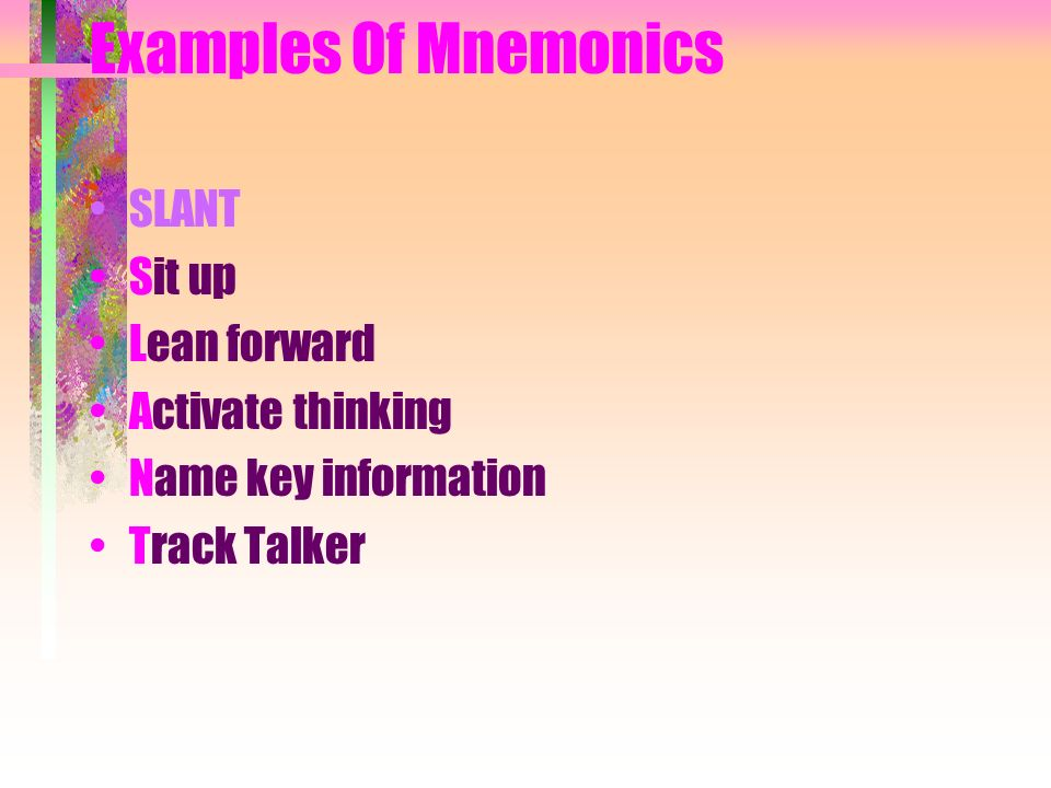 Examples Of Mnemonics SLANT Sit up Lean forward Activate thinking