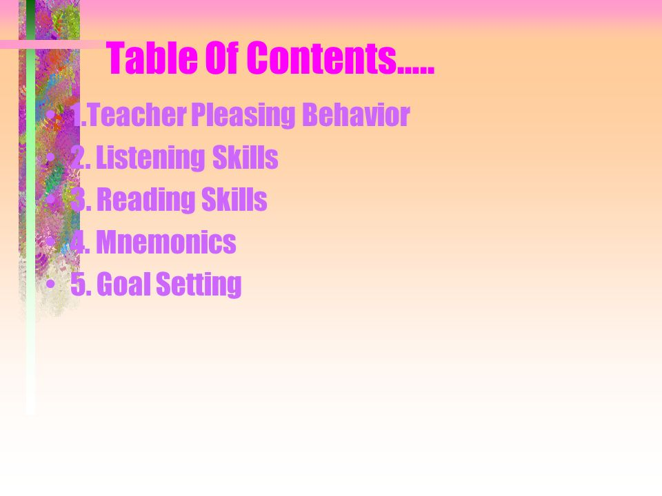 Table Of Contents….. 1.Teacher Pleasing Behavior 2. Listening Skills