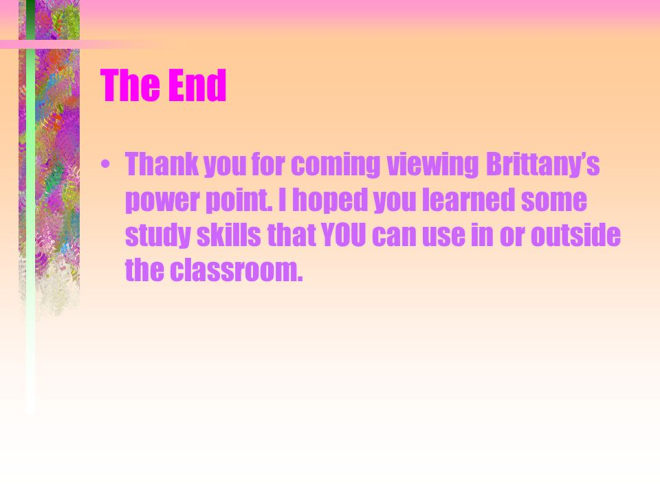 The End Thank you for coming viewing Brittany's power point.