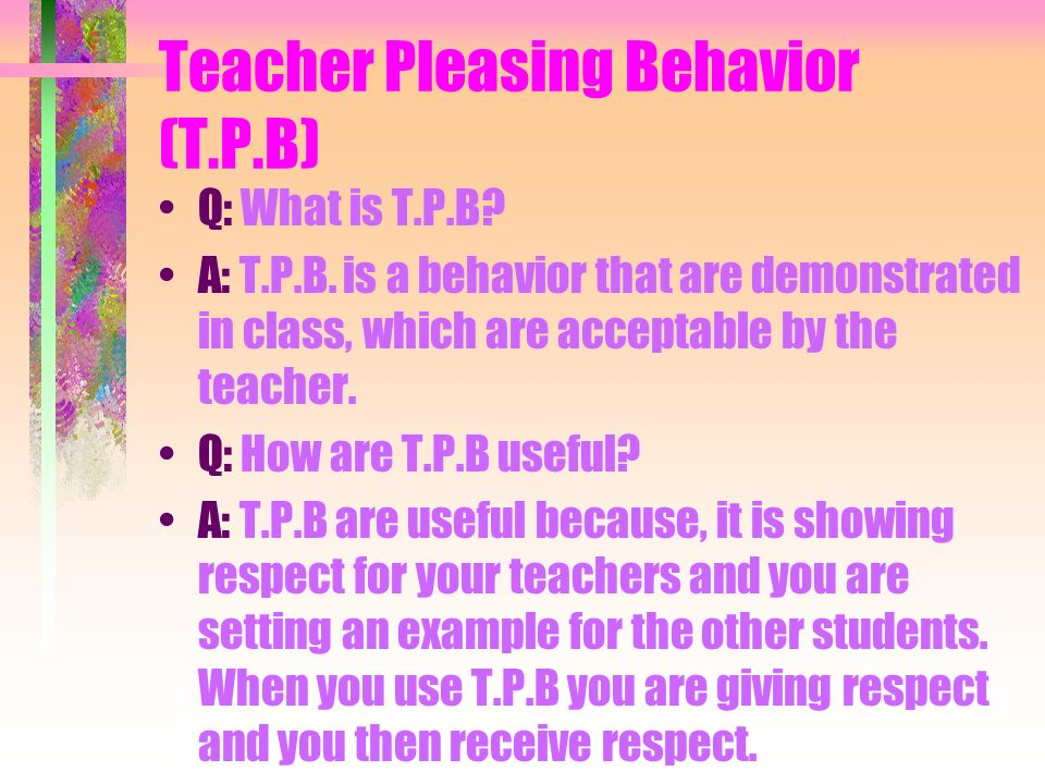 Teacher Pleasing Behavior (T.P.B)