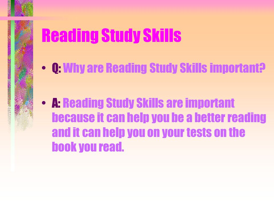 Reading Study Skills Q: Why are Reading Study Skills important