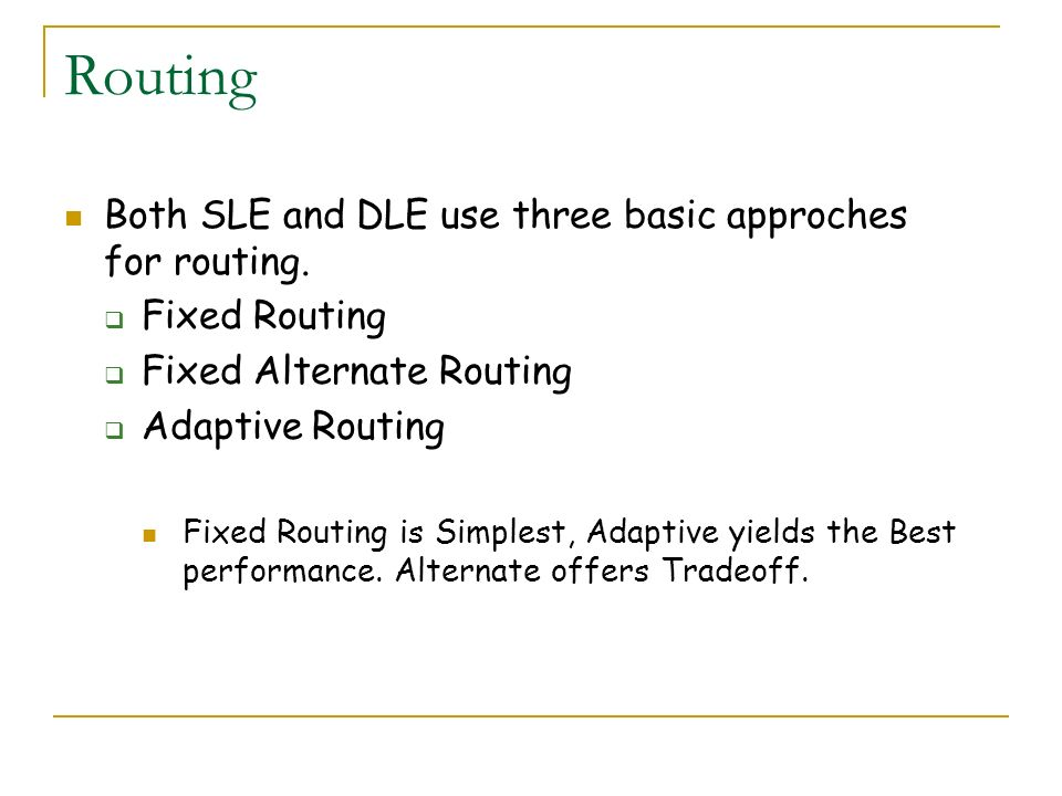 Routing Both SLE and DLE use three basic approches for routing.