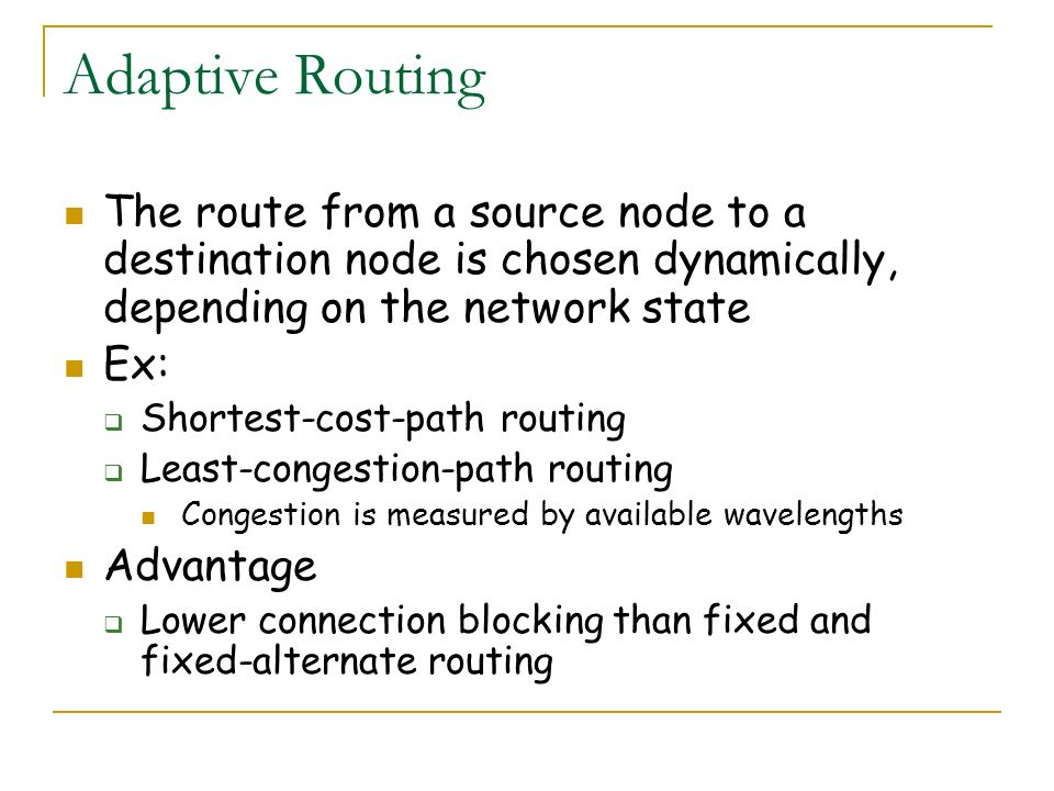 Adaptive Routing The route from a source node to a destination node is chosen dynamically, depending on the network state.