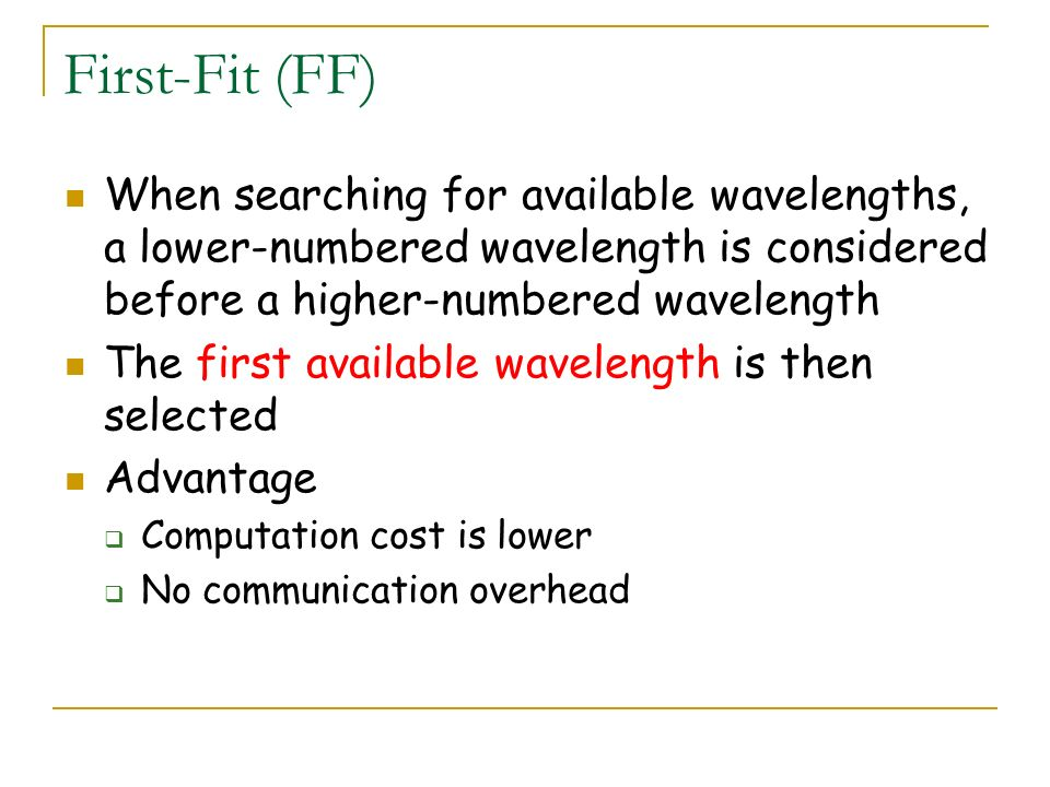 First-Fit (FF) When searching for available wavelengths, a lower-numbered wavelength is considered before a higher-numbered wavelength.