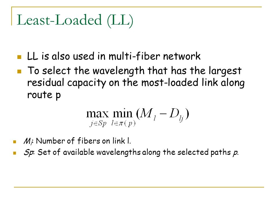 Least-Loaded (LL) LL is also used in multi-fiber network