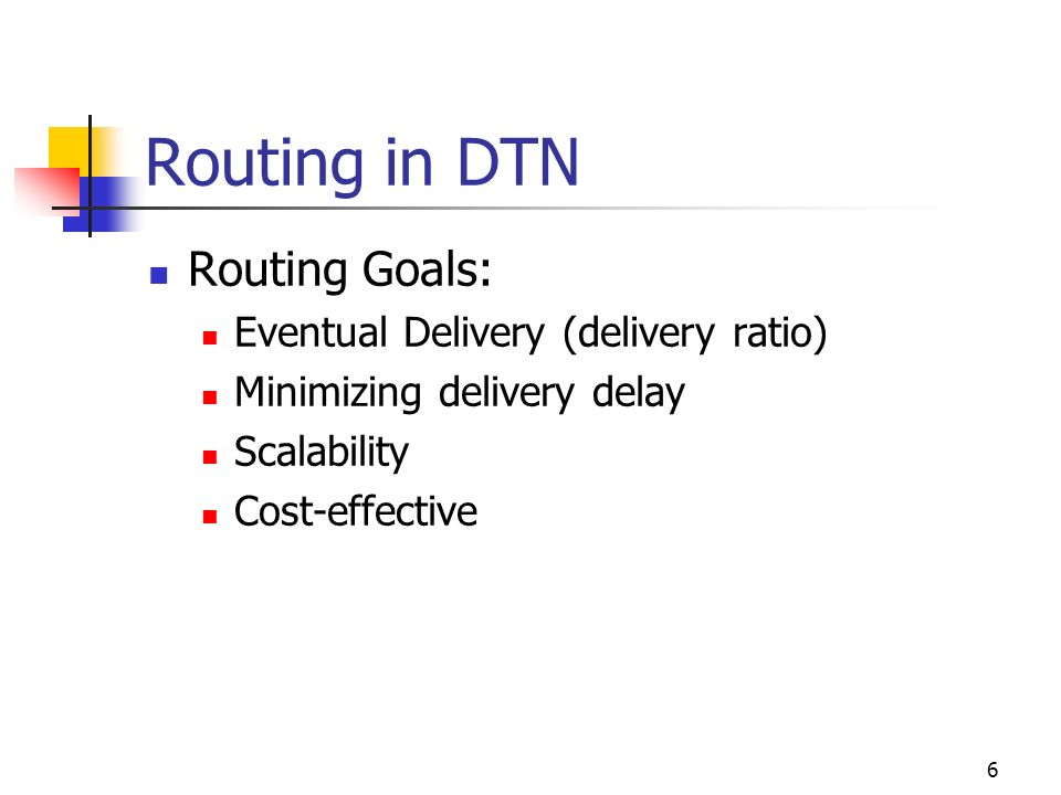 Routing in DTN Routing Goals: Eventual Delivery (delivery ratio)