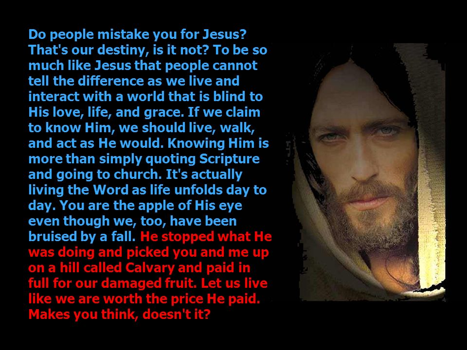 Do people mistake you for Jesus. That s our destiny, is it not