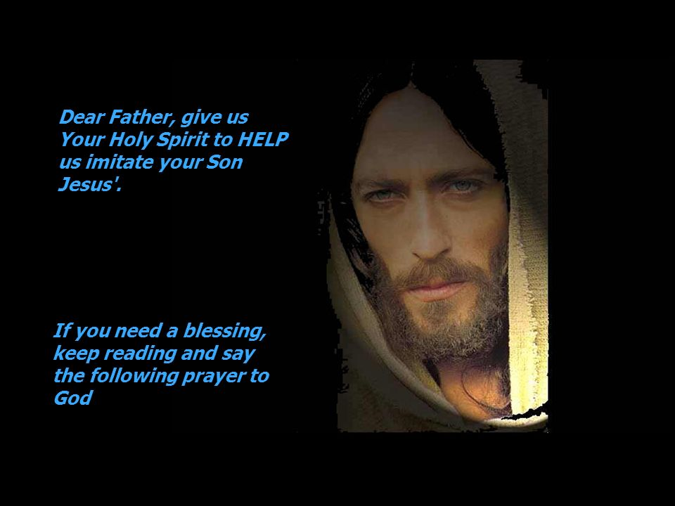 Dear Father, give us Your Holy Spirit to HELP us imitate your Son Jesus .