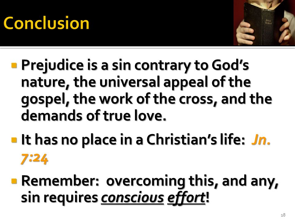 Conclusion Prejudice is a sin contrary to God's nature, the universal appeal of the gospel, the work of the cross, and the demands of true love.