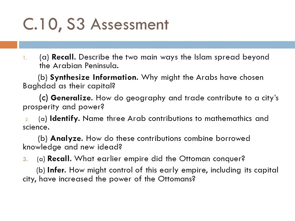 C.10, S3 Assessment (a) Recall. Describe the two main ways the Islam spread beyond the Arabian Peninsula.