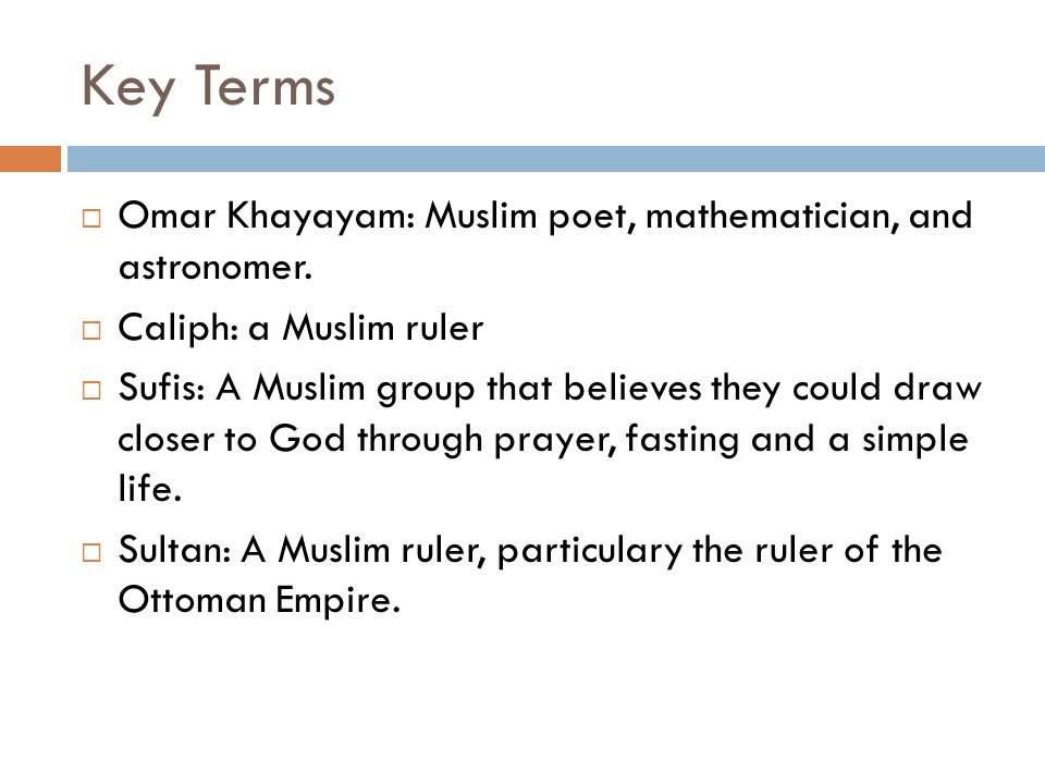 Key Terms Omar Khayayam: Muslim poet, mathematician, and astronomer.