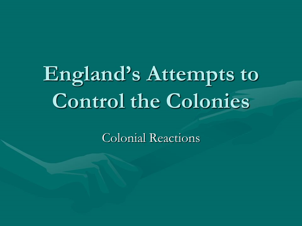 England's Attempts to Control the Colonies